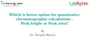 Which is better option for quantitative chromatographic calculations – Peak height or Peak area ?