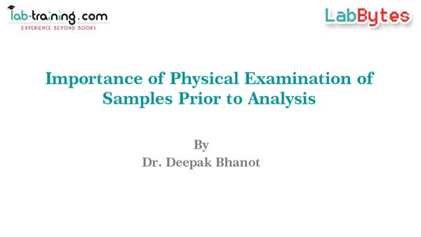 Importance of Physical examination of samples prior to analysis